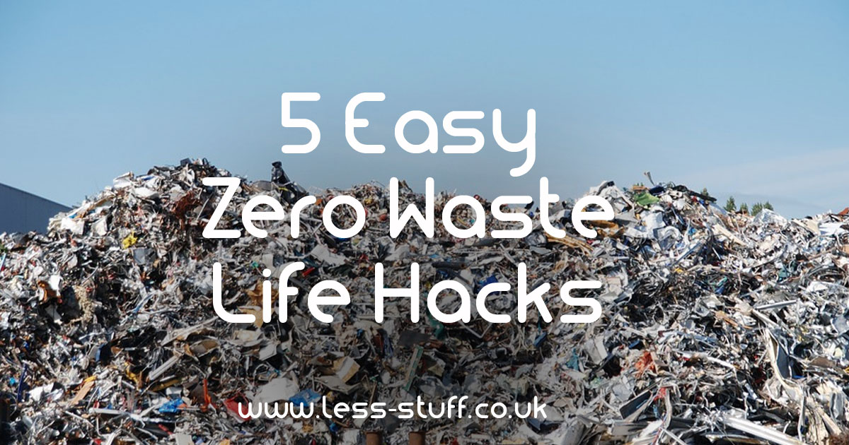 5 easy zero waste hacks