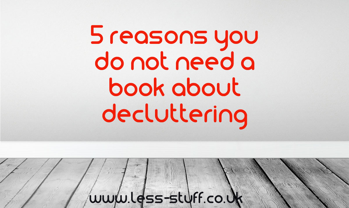 5 reasons you don't need a book about decluttering