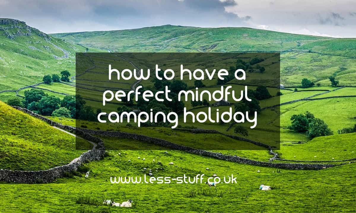 how to have a perfect mindful camping holiday