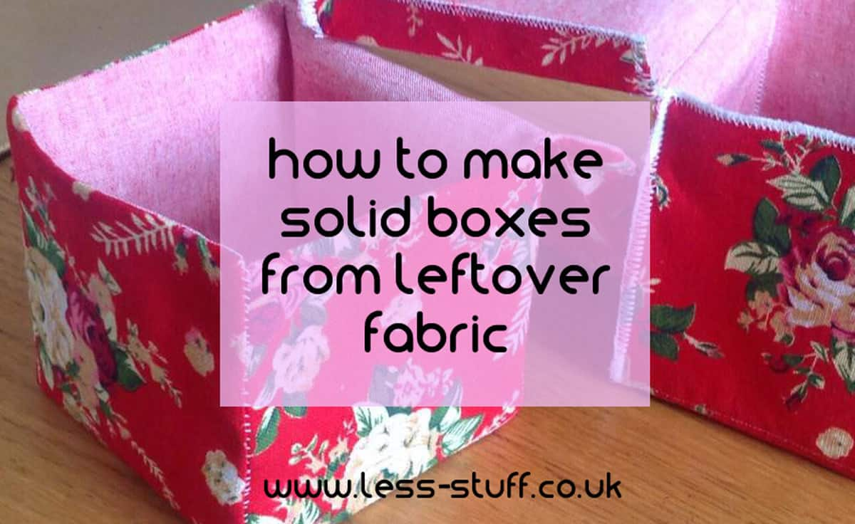 hwo to make boxes from leftover fabric